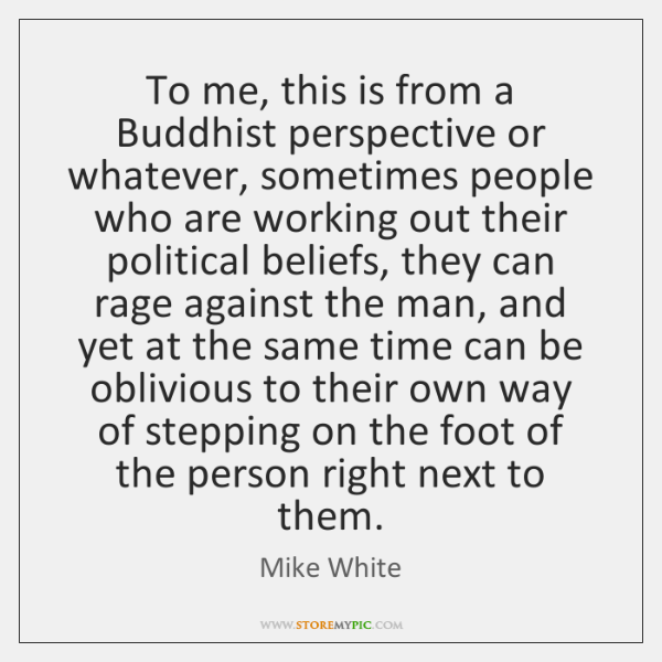To me, this is from a Buddhist perspective or whatever, sometimes people ...