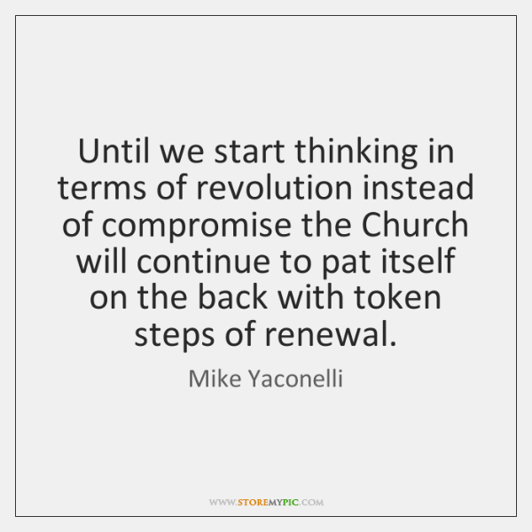 Until we start thinking in terms of revolution instead of compromise the ...