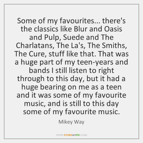Some of my favourites... there's the classics like Blur and Oasis and ...