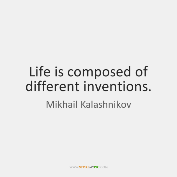 Life is composed of different inventions.