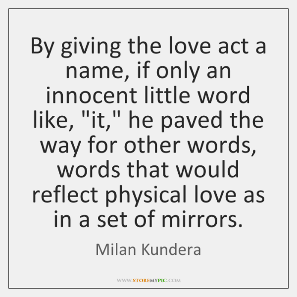 By giving the love act a name, if only an innocent little ...