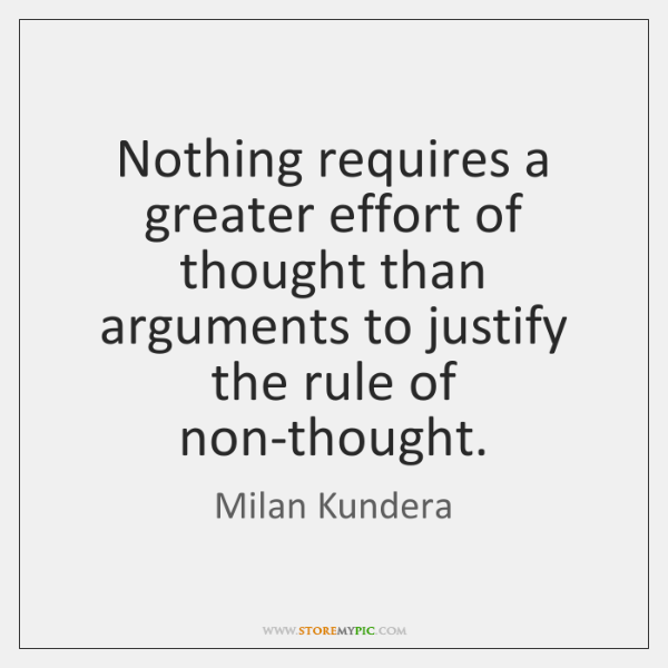 Nothing requires a greater effort of thought than arguments to justify the ...