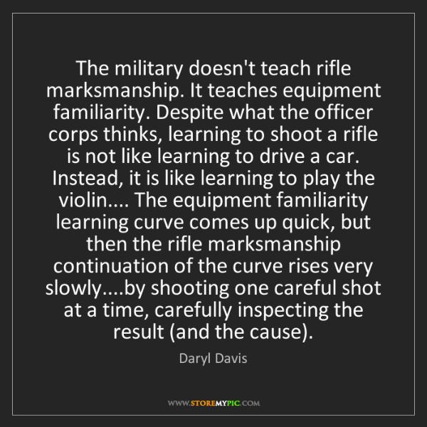 Daryl Davis: The military doesn't teach rifle marksmanship. It teaches...