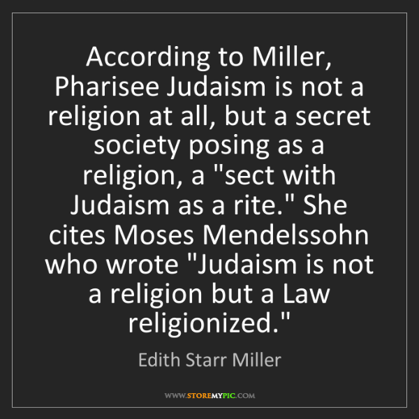 Edith Starr Miller: According to Miller, Pharisee Judaism is not a religion...