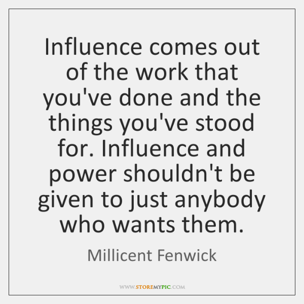 Influence comes out of the work that you've done and the things ...