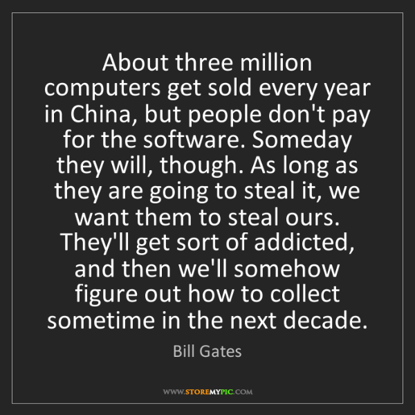 Bill Gates: About three million computers get sold every year in...
