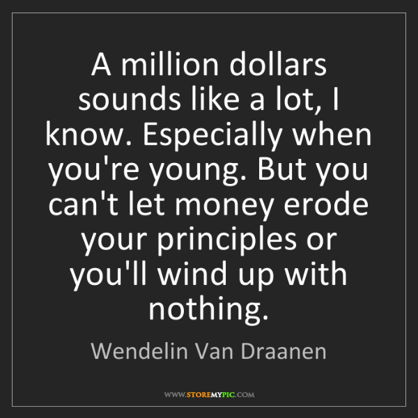 Wendelin Van Draanen: A million dollars sounds like a lot, I know. Especially...