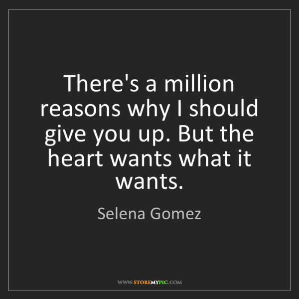 Selena Gomez: There's a million reasons why I should give you up. But...
