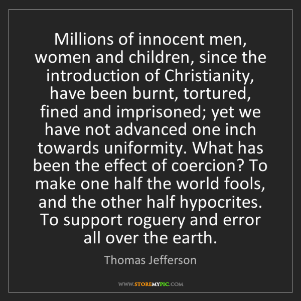 Thomas Jefferson: Millions of innocent men, women and children, since the...