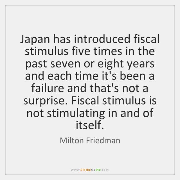 Japan has introduced fiscal stimulus five times in the past seven or ...