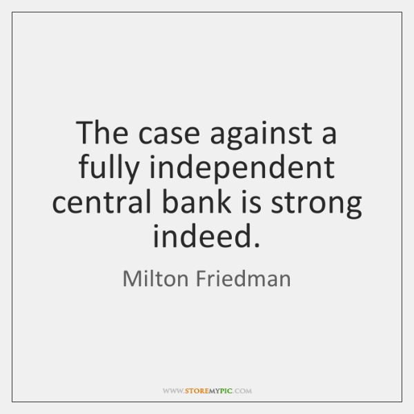 The case against a fully independent central bank is strong indeed.