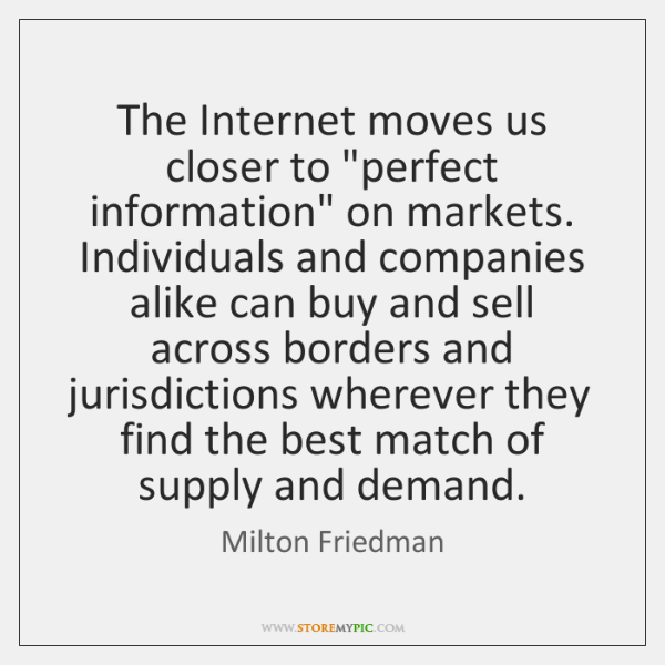 "The Internet moves us closer to ""perfect information"" on markets. Individuals and ..."