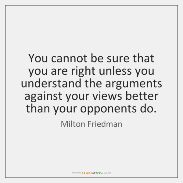 You cannot be sure that you are right unless you understand the ...