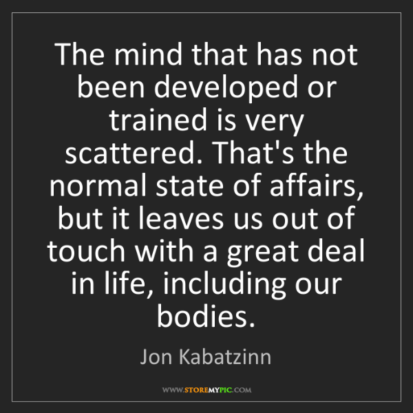 Jon Kabatzinn: The mind that has not been developed or trained is very...