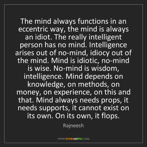 Rajneesh: The mind always functions in an eccentric way, the mind...