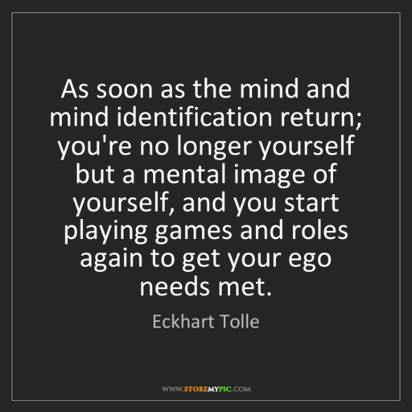 Eckhart Tolle: As soon as the mind and mind identification return; you're...