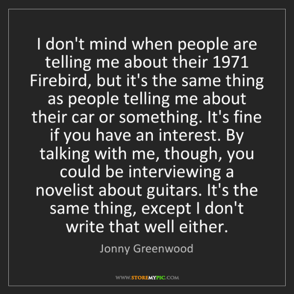 Jonny Greenwood: I don't mind when people are telling me about their 1971...