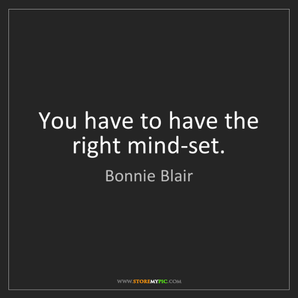 Bonnie Blair: You have to have the right mind-set.