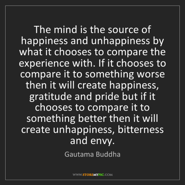 Gautama Buddha: The mind is the source of happiness and unhappiness by...