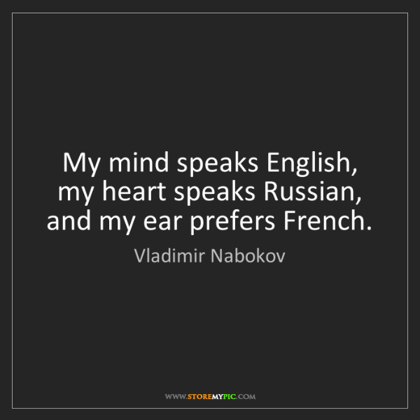 Vladimir Nabokov: My mind speaks English, my heart speaks Russian, and...