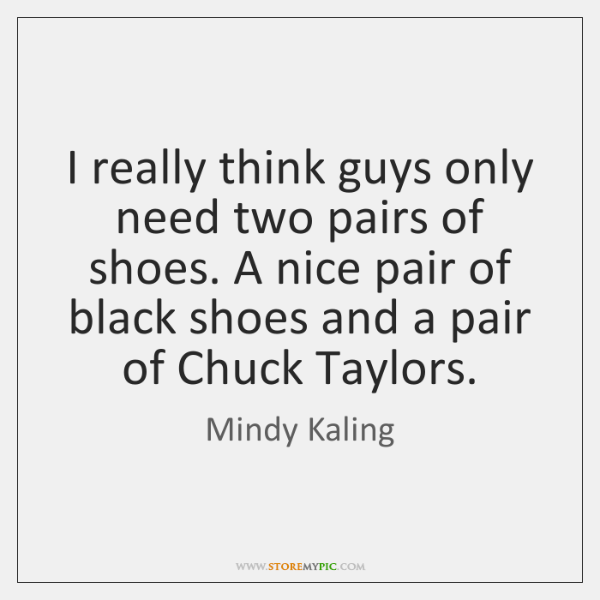 I really think guys only need two pairs of shoes. A nice ...