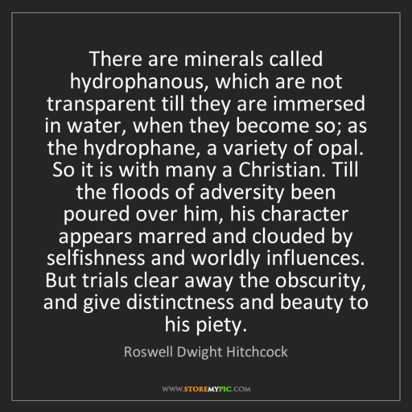 Roswell Dwight Hitchcock: There are minerals called hydrophanous, which are not...