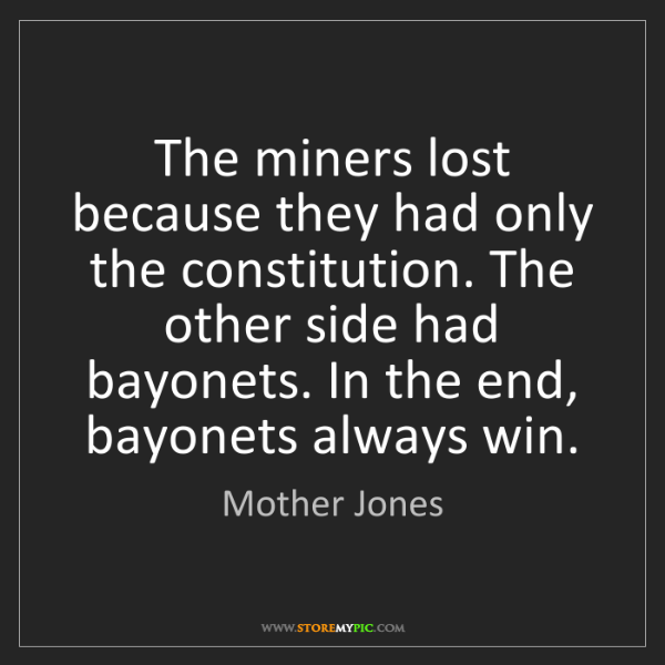 Mother Jones: The miners lost because they had only the constitution....