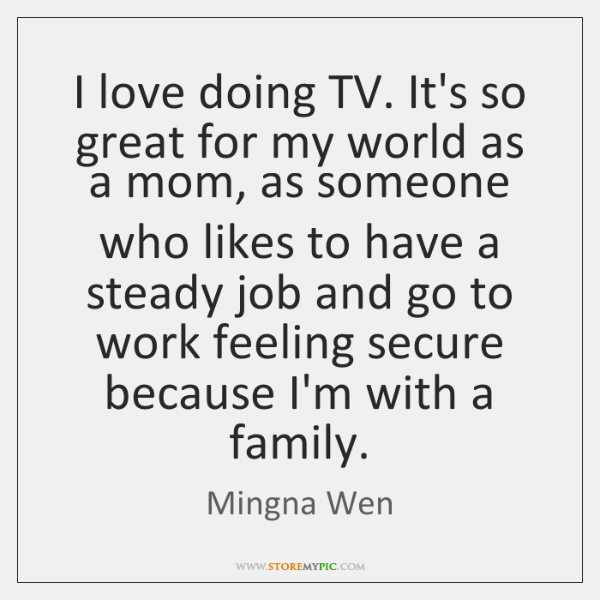 I love doing TV. It's so great for my world as a ...