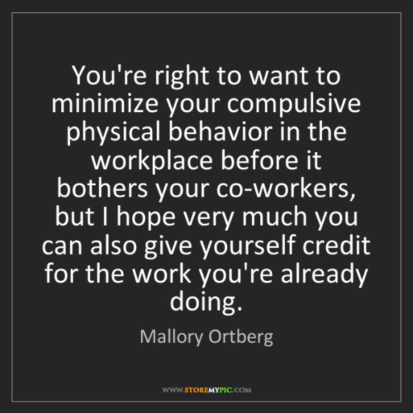 Mallory Ortberg: You're right to want to minimize your compulsive physical...