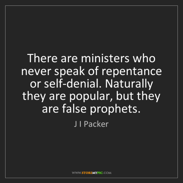 J I Packer: There are ministers who never speak of repentance or...