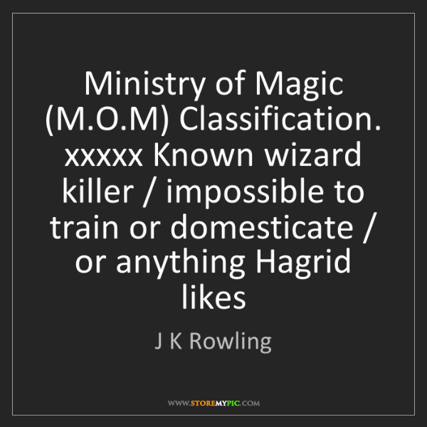 J K Rowling: Ministry of Magic (M.O.M) Classification. xxxxx Known...