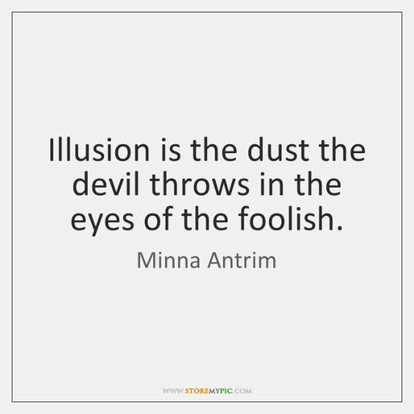 Illusion is the dust the devil throws in the eyes of the ...