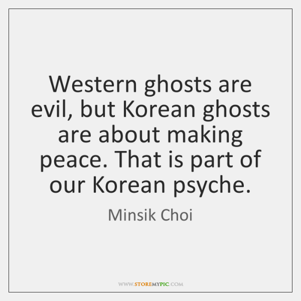 Western ghosts are evil, but Korean ghosts are about making peace. That ...