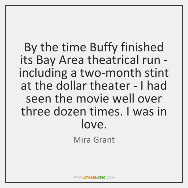 By the time Buffy finished its Bay Area theatrical run - including ...