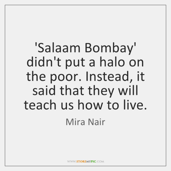 'Salaam Bombay' didn't put a halo on the poor. Instead, it said ...