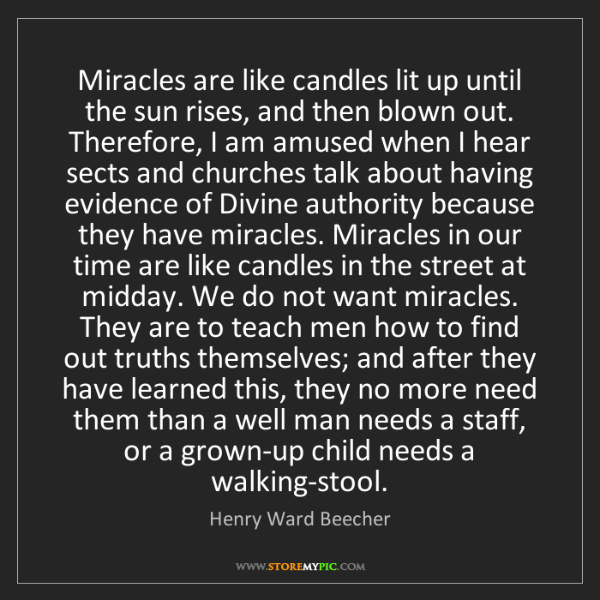 Henry Ward Beecher: Miracles are like candles lit up until the sun rises,...
