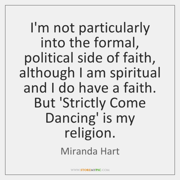I'm not particularly into the formal, political side of faith, although I ...