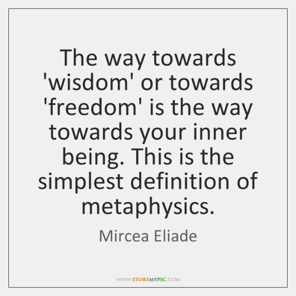 The way towards 'wisdom' or towards 'freedom' is the way towards your ...