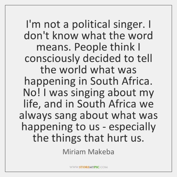 I'm not a political singer. I don't know what the word means. ...