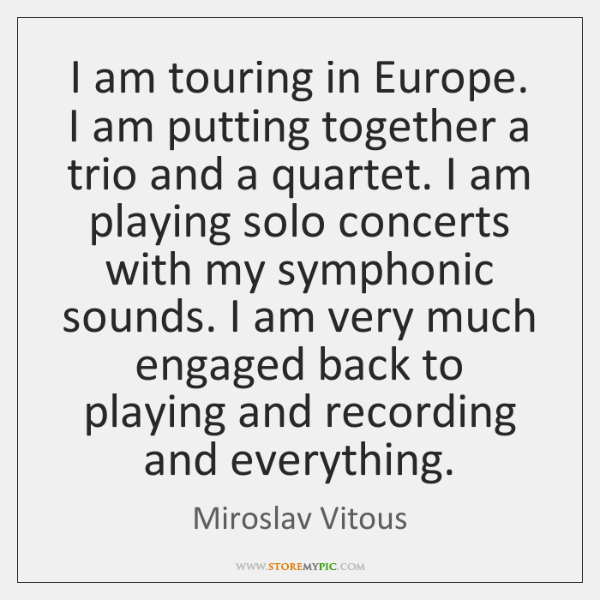 I am touring in Europe. I am putting together a trio and ...