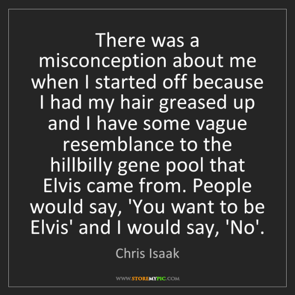 Chris Isaak: There was a misconception about me when I started off...