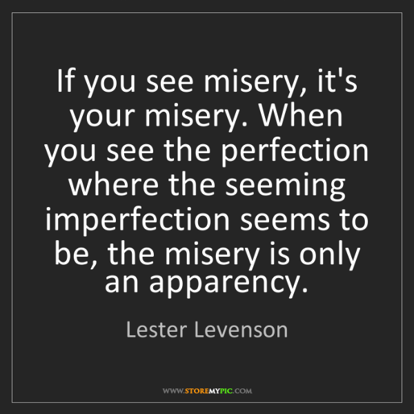 Lester Levenson: If you see misery, it's your misery. When you see the...