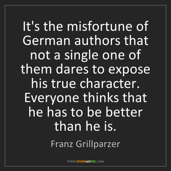 Franz Grillparzer: It's the misfortune of German authors that not a single...