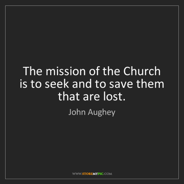 John Aughey: The mission of the Church is to seek and to save them...