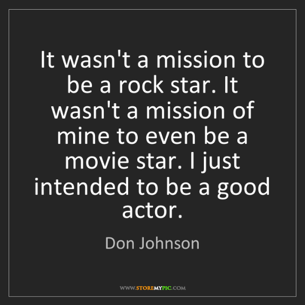 Don Johnson: It wasn't a mission to be a rock star. It wasn't a mission...