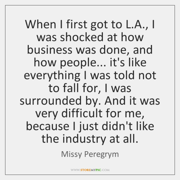 When I first got to L.A., I was shocked at how ...