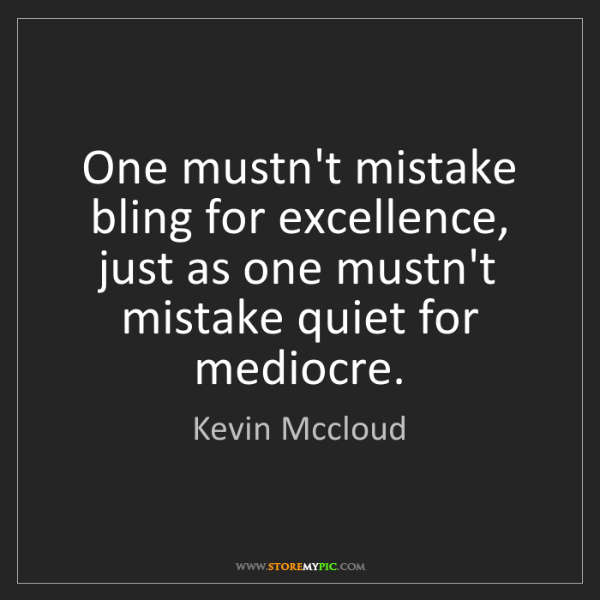 Kevin Mccloud: One mustn't mistake bling for excellence, just as one...