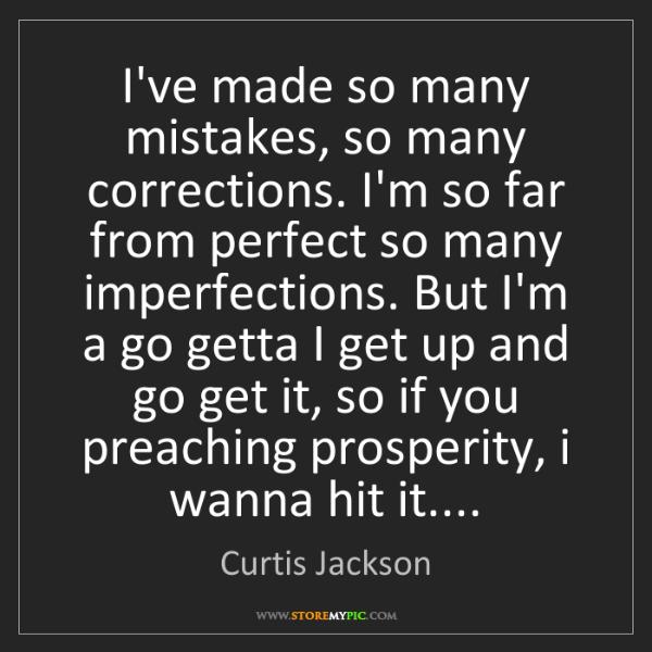 Curtis Jackson: I've made so many mistakes, so many corrections. I'm...