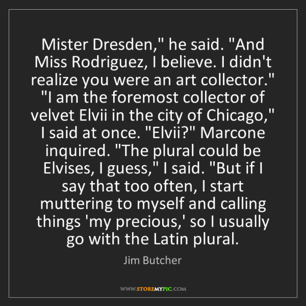 "Jim Butcher: Mister Dresden,"" he said. ""And Miss Rodriguez, I believe...."