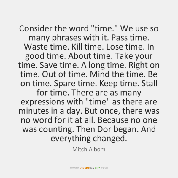 """Consider the word """"time."""" We use so many phrases with it. Pass ..."""